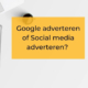 google adverteren of social media adverterern